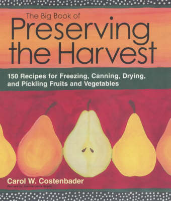 Big Book of Preserving the Harvest by Carol Costenbader