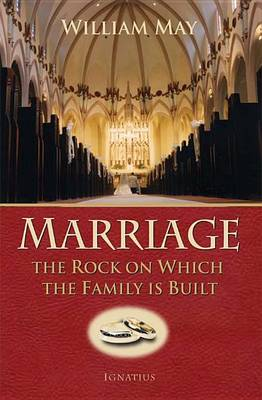 Marriage: The Rock on Which the Family is Built by William E. May