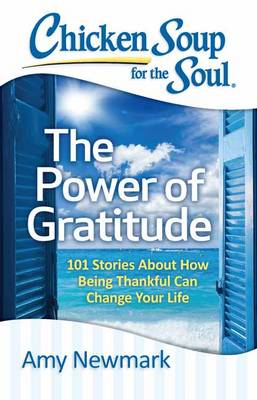 Chicken Soup for the Soul: The Power of Gratitude by Amy Newmark