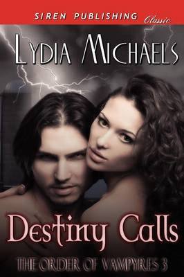 Destiny Calls [The Order of Vampyres 3] (Siren Publishing Classic) by Lydia Michaels