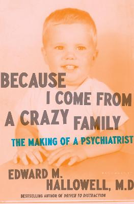 Because I Come from a Crazy Family by Edward M. Hallowell