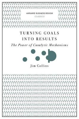 Turning Goals into Results (Harvard Business Review Classics) by Jim Collins