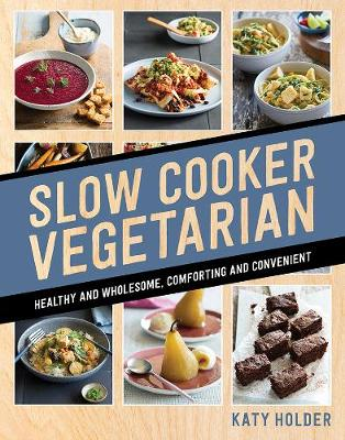 Slow Cooker Vegetarian by Katy Holder