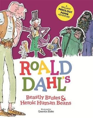Roald Dahl's Beastly Brutes & Heroic Human Beans: A Brilliant Press-out Paper Adventure by Roald Dahl