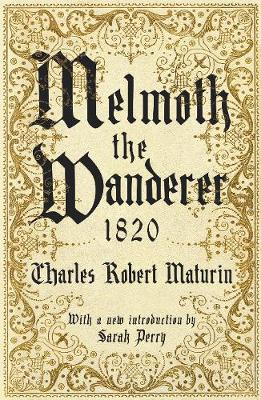 Melmoth the Wanderer 1820: with an introduction by Sarah Perry by Sarah Perry