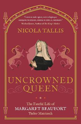 Uncrowned Queen: The Fateful Life of Margaret Beaufort, Tudor Matriarch book