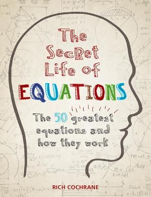 The Secret Life of Equations by Richard Cochrane