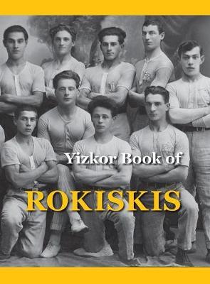 Memorial Book of Rokiskis by M Bakalczuk-Felin