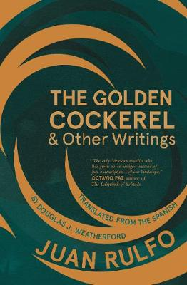 The Golden Cockerel & Other Writings by Juan Rulfo