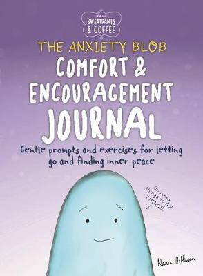 Sweatpants & Coffee: The Anxiety Blob Comfort and Encouragement Journal: Prompts and exercises for letting go of worry and finding inner peace by Nanea Hoffman