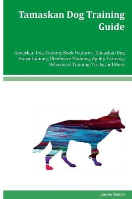 Tamaskan Dog Training Guide Tamaskan Dog Training Book Features by James Welch