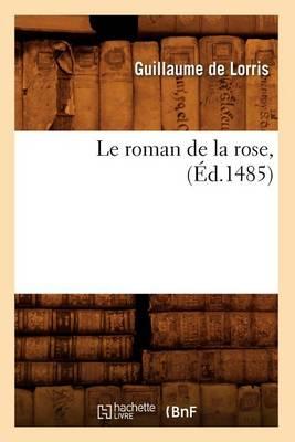 Le Roman de la Rose, (�d.1485) by Guillaume de Lorris