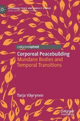 Corporeal Peacebuilding: Mundane Bodies and Temporal Transitions by Tarja Vayrynen