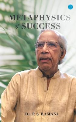 Metaphysics of Success by Dr P S Ramani