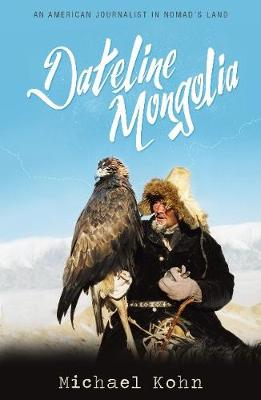 Dateline Mongolia by Michael Kohn