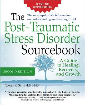 The Post-Traumatic Stress Disorder Sourcebook, Revised and Expanded Second Edition: A Guide to Healing, Recovery, and Growth by Glenn R. Schiraldi
