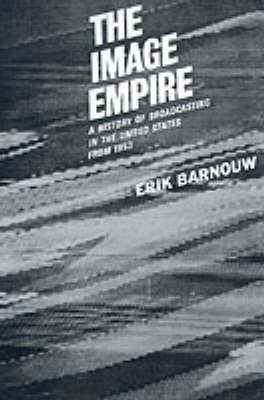 A History of Broadcasting in the United States: The Image Empire by Erik Barnouw