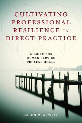 Cultivating Professional Resilience in Direct Practice: A Guide for Human Service Professionals by Jason M. Newell