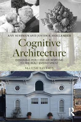 Cognitive Architecture: Designing for How We Respond to the Built Environment by Ann Sussman