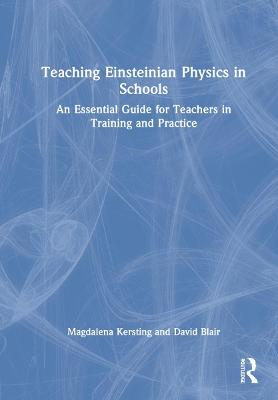 Teaching Einsteinian Physics in Schools: An Essential Guide for Teachers in Training and Practice by Magdalena Kersting