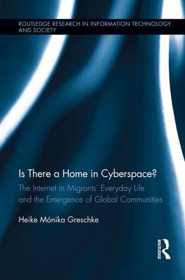 Is There a Home in Cyberspace?: The Internet in Migrants' Everyday Life and the Emergence of Global Communities book