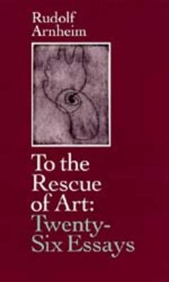 To the Rescue of Art by Rudolf Arnheim