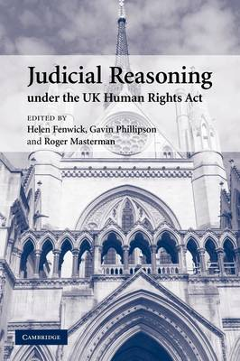 Judicial Reasoning under the UK Human Rights Act by Helen Fenwick
