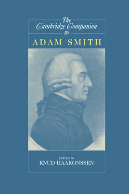 Cambridge Companion to Adam Smith by Knud Haakonssen