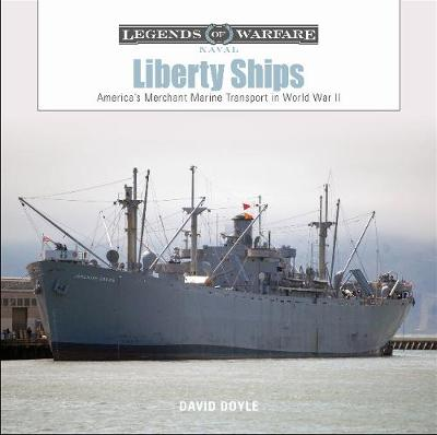Liberty Ships: America's Merchant Marine Transport in World War II by David Doyle
