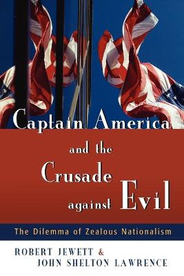Captain America and the Crusade Against Evil by Robert Jewett