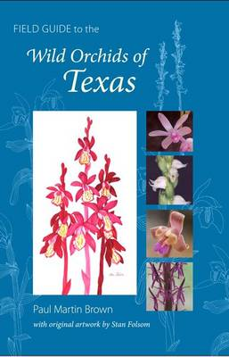 Field Guide to the Wild Orchids of Texas by Paul Martin Brown