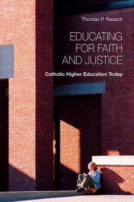 Educating for Faith and Justice: Catholic Higher Education Today by Thomas P. Rausch, SJ