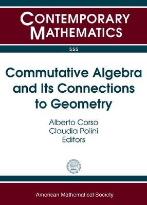 Commutative Algebra and Its Connections to Geometry by Alberto Corso
