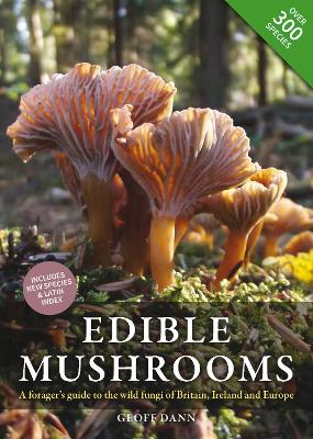 Edible Mushrooms: A forager's guide to the wild fungi of Britain, Ireland and Europe by Geoff Dann