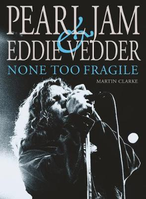 Pearl Jam & Eddie Vedder: None Too Fragile: Revised and Updated book