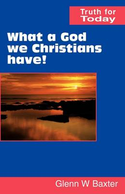 What a God We Christians Have! by Glen W. Baxter