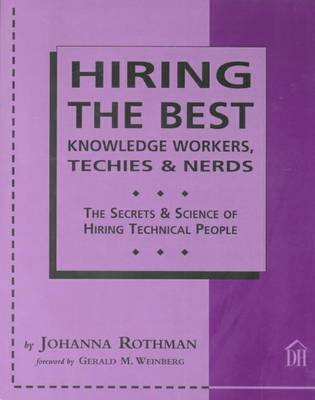 Hiring the Best Knowledge Workers, Techies and Nerds by Johanna Rothman