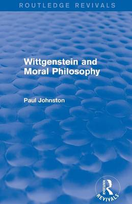 Wittgenstein and Moral Philosophy by Paul Johnston