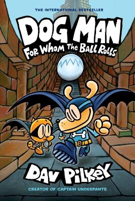 Dog Man 7: For Whom the Ball Rolls by Dav Pilkey