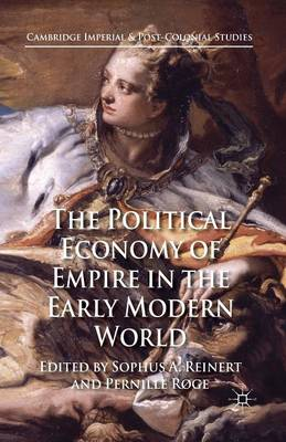 The Political Economy of Empire in the Early Modern World by Sophus A. Reinert