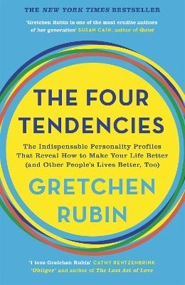 The Four Tendencies: The Indispensable Personality Profiles That Reveal How to Make Your Life Better (and Other People's Lives Better, Too) by Gretchen Rubin