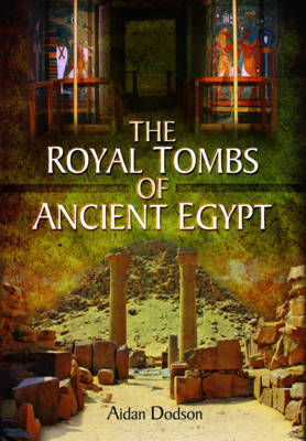 The Royal Tombs of Ancient Egypt by Aidan Mark Dodson