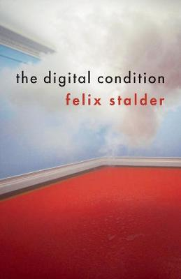The Digital Condition by Felix Stalder