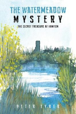The Watermeadow Mystery: The Secret Treasure at Hawton by Peter Tyrer