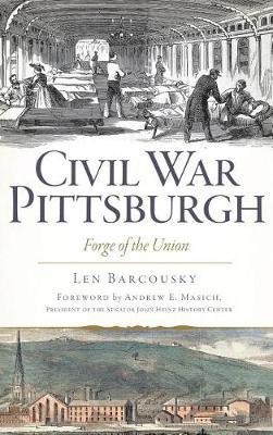 Civil War Pittsburgh by Len Barcousky