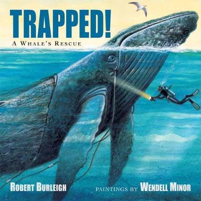 Trapped! A Whale's Rescue by Robert Burleigh