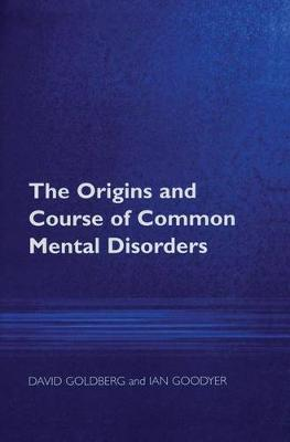The Origins and Course of Common Mental Disorders by Professor David Goldberg