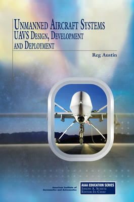 Unmanned Aircraft Systems: UAVS Design, Development and Deployment by Reg Austin