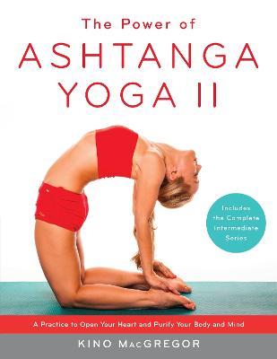 The Power Of Ashtanga Yoga Ii by Kino MacGregor