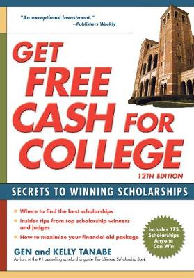 Get Free Cash for College: Secrets to Winning Scholarships by Gen Tanabe